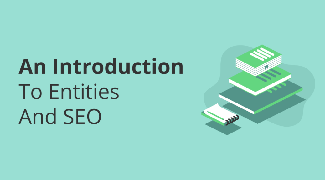 An Introduction To Entities and SEO